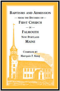 Baptisms and Admission from the Records of the First Church in Falmouth,  now Portland, Maine, with Appendix of Historical Places