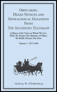 Obituaries, Death Notices, and Genealogical Gleanings from The Saugerties Telegraph: Volume 2 1853-1860