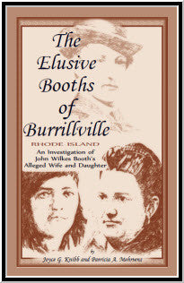 The Elusive Booths of Burrillville (Rhode Island): an investigation of John Wilkes Booth's alleged wife and daughter