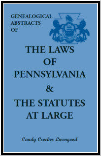 Genealogical Abstracts of the Laws of Pennsylvania and the Statutes at Large