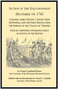 Action at the Galudoghson, December 14, 1742. Colonel James Patton, Captain John McDowell and the First Battle with the Indians in the Valley of Virginia with an Appendix Containing Early Accounts of the Battle