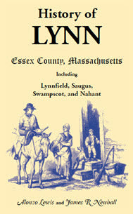 History of Lynn, Essex County, Massachusetts: including Lynnfield, Saugus, Swampscot, and Nahant