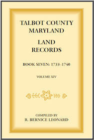 Talbot County, Maryland Land Records: Book 7, 1733-1740