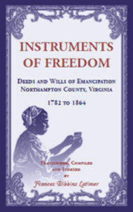 Instruments of Freedom: Deeds and Wills of Emancipation, Northampton County, Virginia, 1782-1864