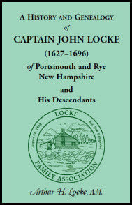 A History and Genealogy of Captain John Locke (1627-1696) of Portsmouth and Rye, New Hampshire, and His Descendants, also of Nathaniel Locke of Portsmouth, and a short account of the History of the Lockes in England