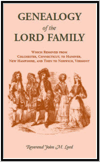 Genealogy of the Lord Family which removed from Colchester, Connecticut to Hanover, New Hampshire and then to Norwich, Vermont