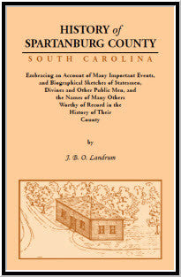 History of Spartanburg County, South Carolina, Embracing an Account of Many Important Events, and Biographical Sketches of Statesmen, Divines and Other Public Men and the Names of Many Others Worthy of Record in the History of Their County