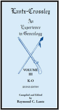 Lantz-Crossley an Experience in Genealogy: Volume III, K-O, 2nd Edition
