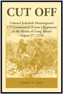 Cut Off: Colonel Jedediah Huntington's 17th Continental (Connecticut) Regiment at the Battle of Long Island, August 27,1776