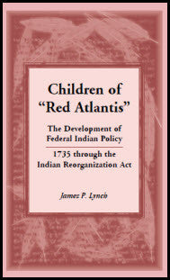 "Children of ""Red Atlantis"": The Development of Federal Indian Policy 1735 through the Indian Reorganization Act."