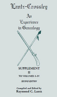 Lantz-Crossley an Experience in Genealogy: Supplement II to Volumes I-IV Second Edition