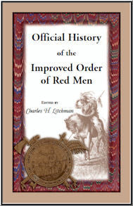 Official History of the Improved Order of Red Men. Compiled under Authority from the Great Council of the United States by Past Great Incohonees George W. Lindsay of Maryland, Charles C. Conley of Pennsylvania, Charles H. Litchman of Massachusetts