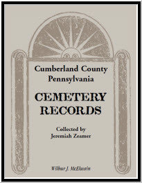 Cumberland County, Pennsylvania Cemetery Records Collected By Jeremiah Zeamer