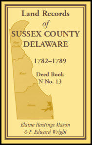 Land Records of Sussex County, Delaware, 1782-1789: Deed Book N No. 13