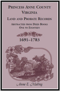 Princess Anne County, Virginia, Land and Probate Records Abstracted from Deed Books One to Eighteen 1691-1783