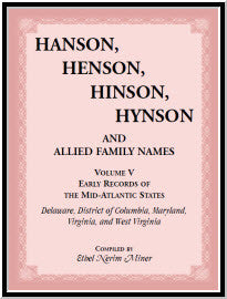 Hanson, Henson, Hinson, Hynson and Allied Family Names vol. V. Early Records of the United States, Early Records of the Mid-Atlantic States, including Delaware, District of Columbia, Maryland, Virginia, and West Virginia.