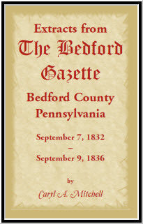 Extracts from the Bedford Gazette, Bedford County, Pennsylvania, Sept. 1832 - Sept. 1836