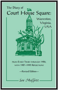 The Diary of Court House Square: Warrenton, Virginia, USA, From Early Times Through 1986, With 1987-1995 Reflections. Revised Edition