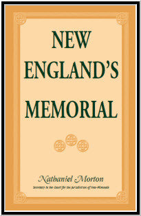 New England's Memorial: Also Excerpts from Governor Bradford's History of Plymouth Colony; Portions of Prince's Chronology, Governor Bradford's Dialogue and Governor Winslow's Visits to Massasoit