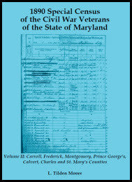 1890 Special Census of the Civil War Veterans of the State of Maryland: Volume II, Carroll, Frederick, Montgomery, Prince George's, Calvert, Charles and St. Mary's Counties