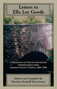 Letters to Ella Lee Goode: A Collection of Turn-of-the-Century Correspondence from Loudoun County, Virginia, 1896-1900