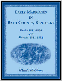 Early Marriages in Bath County, Kentucky: Bonds 1811-1850 and Returns 1811-1852
