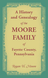 History and Genealogy of the Moore Families of Fayette County, Pennsylvania