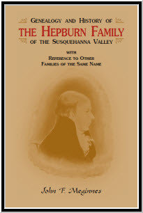 Genealogy and History of the Hepburn Family of the Susquehanna Valley, with reference to other families of the same name
