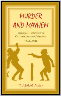 Murder and Mayhem: Criminal Conduct in Old Alexandria, Virginia, 1749-1900