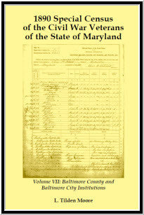 1890 Special Census of the Civil War Veterans of the State of Maryland: Volume VII, Baltimore County and Baltimore City Institutions