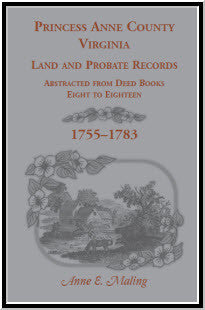 Princess Anne County, Virginia Land and Probate Records Abstracted from Deed Books Eight to Eighteen