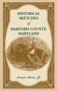 Historical Sketches of Harford County, Maryland, 2nd Edition