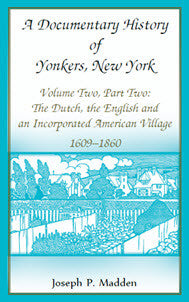 A Documentary History of Yonkers, New York: The Dutch, the English and an Incorporated American Village, 1609-1860