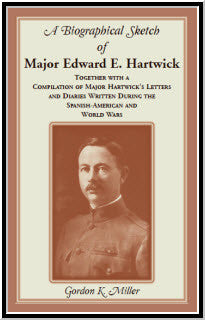 A Biographical Sketch of Major Edward E. Hartwick, Together with a Compilation of Major Hartwick's Letters and Diaries Written During the Spanish-American and World Wars