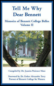 Tell Me Why Dear Bennett: Memoirs of Bennett College Belles, Volume II