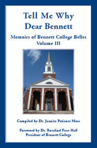 Tell Me Why Dear Bennett: Memoirs of Bennett College Belles, Volume III