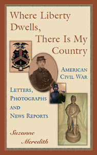 Where Liberty Dwells, There Is My Country: American Civil War Letters, Photographs and News Reports