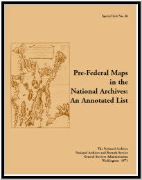 Special List No. 26: Pre-Federal Maps in the National Archives: an Annotated List