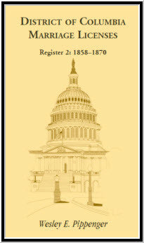 District of Columbia Marriage Licenses. Register 2: 1858-1870