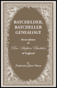 Batchelder, Batcheller Genealogy: Descendants of Rev. Stephen Bachiler, of England, A Leading Non-Conformist who Settled the Town of New Hampton, New Hampshire, and Joseph, Henry, Joshua and John Batcheller of Essex County, Massachusetts