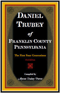 Daniel Trubey of Franklin County, Pennsylvania: The First Four Generations