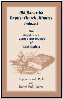 Old Kanawha Baptist Church Minutes--Indexed, Plus Unpublished County Court Records of West Virginia