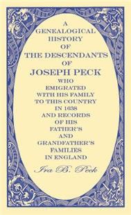 A Genealogical History Of The Descendants Of Joseph Peck, Who Emigrated With His Family To This Country In 1638