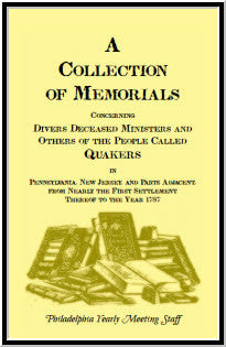 A Collection of Memorials Concerning Diverse Deceased Ministers and Others of the People Called Quakers In Pennsylvania, New Jersey, and Parts Adjacent, from Nearly the First Settlement Thereof to the Year 1878