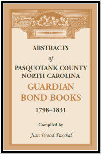 Abstracts of Pasquotank County, North Carolina, Guardian Bond Books, 1798-1831