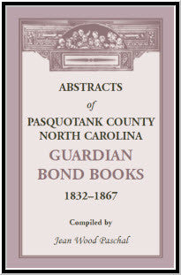 Abstracts of Pasquotank County, North Carolina, Guardian Bond Books, 1832-1867