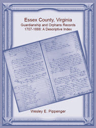 Essex County, Virginia Guardianship and Orphans Records, 1707-1888, A Descriptive Index