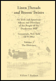 Linen Threads and Broom Twines: An Irish and American Album and Directory of the People of the Dunbarton Mill, Greenwich, New York, 1879-1952 Volume 2