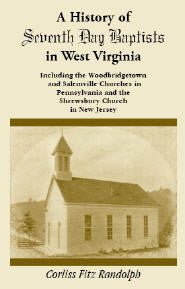 A History of Seventh Day Baptists in West Virginia, Including the Woodbridgetown and Salemville Churches in Pennsylvania and the Shrewsbury Church in New Jersey