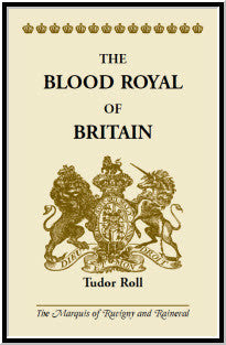 The Blood Royal of Britain: Tudor Roll. Being a Roll of the Living Descendants of Edward IV and Henry VII, Kings of England, and James III, King of Scotland